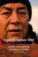 Against Native Title Conflict and Creativity in
