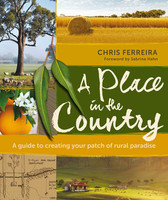 A Place in the Country A Guide to Creating Your