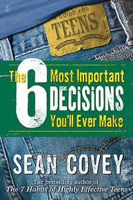The 6 Most Important Decisions You'll Ever Make: A Guide for Teens (Paperback) *