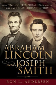 Abraham Lincoln and Joseph Smith: How Two Contemporaries Changed the Face of American History (Paperback) *