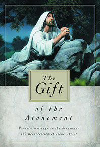 The Gift of the Atonement: Favorite Writings on the Atonement and Resurrection of Jesus Christ  (Paperback)