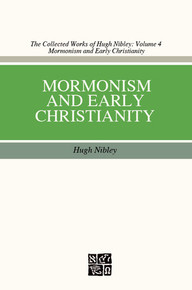 Collected Works of Hugh Nibley, Vol. 4: Mormonism and Early Christianity *