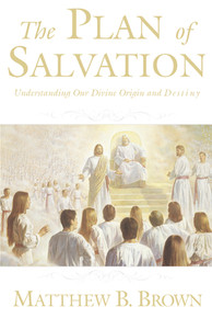 The Plan of Salvation: Understanding Our Divine Origin and Destiny (Paperback)*