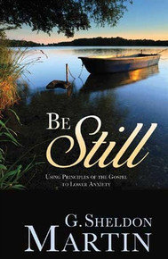 Be Still Using Principles of the Gospel to Lower Anxiety (Paperback)*