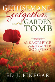 Gethsemane, Golgotha, and the Garden Tomb: The Sacrifice of the Exalted Son of God  (Hardcover) *