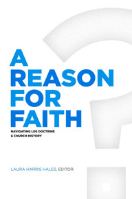 A Reason for Faith Navigating LDS Doctrine and Church History (Hardcover) *