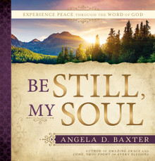 Be Still, My Soul: Experience Peace through the Word of God  (Hardcover) *