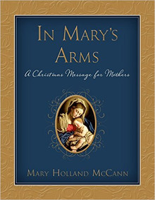 In Mary's Arms: A Christmas Message for Mothers (Hardcover) *