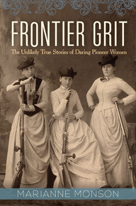 Frontier Grit The Unlikely True Stories of Daring Pioneer Women (Hardcover) *