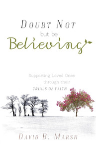 Doubt Not, But Be Believing: Supporting Loved Ones through Their Trials of Faith  (Paperback)  *