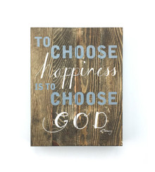 To Choose Happiness is to Choose God - Al Carraway Home Decor Line*