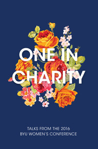 One in Charity Talks from the 2016 BYU Women's Conference (Hardcover)*