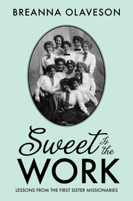 Sweet Is the Work Lessons from the First Sister Missionaries(Paperback) *