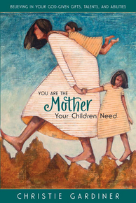 You Are the Mother Your Children Need Believing In Your God-Given Gifts, Talents, and Abilities (Book on CD) *