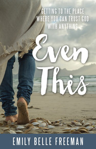 Even This: Getting to the Place Where You Can Trust God with Anything (Paperback)