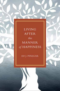 Living after the Manner of Happiness (Paperback)*