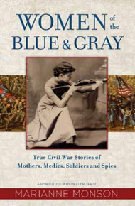 Women of the Blue and Gray True Stories of Mothers, Medics, Soldiers, and Spies of the Civil War (Hardcover)*