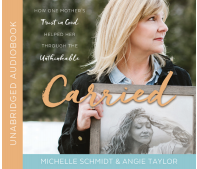 Carried: How One Mother's Trust in God Helped Her Through the Unthinkable (Book on CD)*