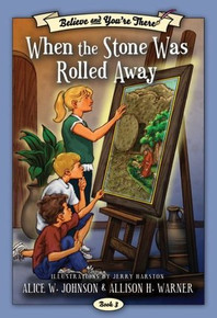 Believe and You're There Vol. 3: When the Stone Was Rolled Away (Paperback)