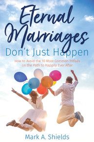 Eternal Marriages Don't Just Happen: How to Avoid the 10 Most Common Dangers on the Path to Happily Ever After  (Paperback)*