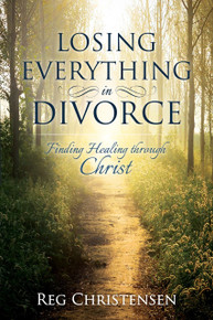 Losing Everything in Divorce: Finding Healing through Christ (Paperback)*