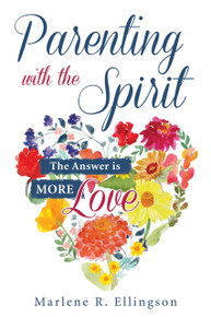 Parenting with the Spirit: The Answer is More Love (Paperback)*