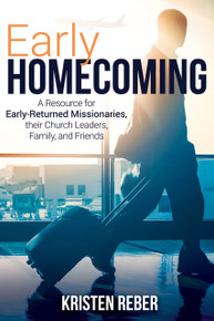 Early Homecoming: A Resource for Early-Returned Missionaries, their Church Leaders, and Family (Paperback)*