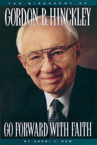 Go Forward with Faith: The Biography of President Gordon B. Hinckley (Paperback)