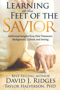 Learning at the Feet of the Savior: Additional Insights from New Testament Background, Culture, and Setting (Hardcover)