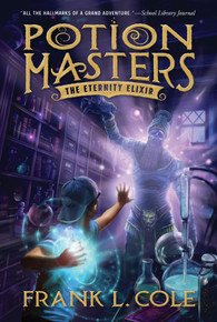 Potion Masters, Book 1: The Eternity Elixir (Paperback)