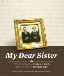 My Dear Sister - Letters Between Joseph F. Smith and His Sister, Martha Ann (Hardcover)
