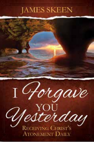 I Forgave You Yesterday Receiving Christ's Atonement Daily (Paperback)