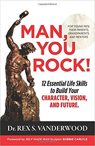 Man, You Rock!: 12 Essential Life Skills to Build Your Character, Vision, and Future—For Young Men, Their Parents, Grandparents, and Mentors  (Paperback) *