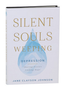 Silent Souls Weeping Depression - Sharing Stories, Finding Hope (Hardcover)