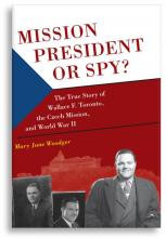 Mission President or Spy? The True Story of Wallace F. Toronto, the Czech Mission, and World War II (Hardcover)