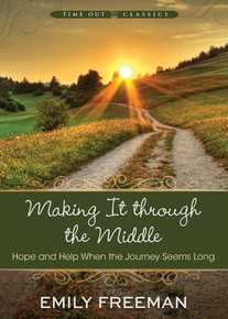 Making It Through the Middle: Hope and Help When the Journey Seems Long (Paperback) *