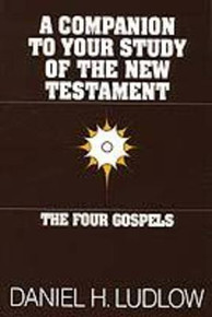 A Companion to Your Study of the New Testament: The Four Gospels (Paperback) *