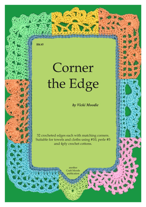 Cover of Craft Moods publication BK45 (A4) Corner the Edge by Vicki Moodie, 32 crocheted edges each with matching corners - suitable for towels and cloths using #10, perle #5 and 4ply cottons.