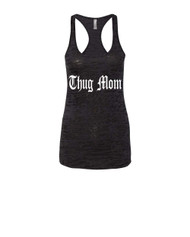 Mothers day thug mom Racerback Burnout Tank Top