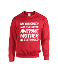 Mothers day My daughter has an awesome mother Women Sweatshirt