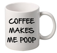 COFFEE MAKES ME POOP coffee tea mugs gift