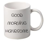 GOOD MORNING HANDSOME coffee tea mugs gift
