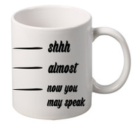 Shhh Almost Now You May Speak coffee tea mugs gift