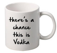 Theres A Chance Vodka coffee tea mugs gift