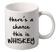 Theres A Chance Whiskey coffee tea mugs gift