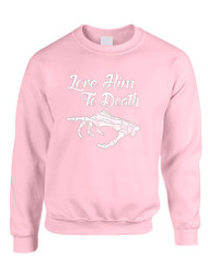 Love him to death valentines day women Sweatshirt