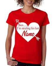 So... I'm stealing his last name  valentines day women  T shirt