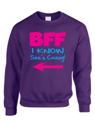 I know she is crazy BFF (Best friends forever) Women sweatshirt