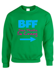 She thinks i am crazy BFF (Best friends forever) Women sweatshirt