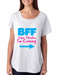 She thinks i am crazy BFF (Best friends forever) Women Triblend Dolman